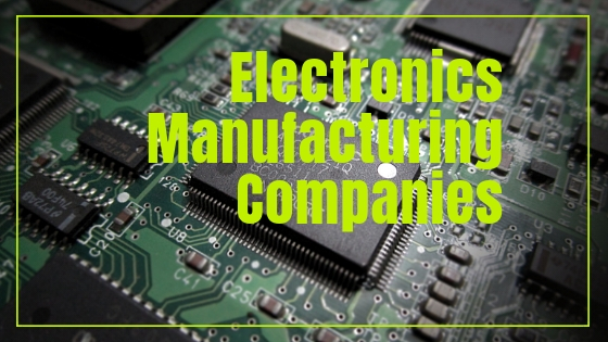 Electronics Manufacturing Companies Can Help Streamline Your Manufacturing Processes